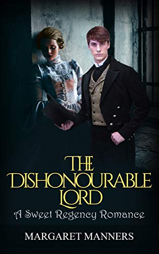 Book: The Dishonourable Lord (A Sweet Regency Romance) by Margaret Manners