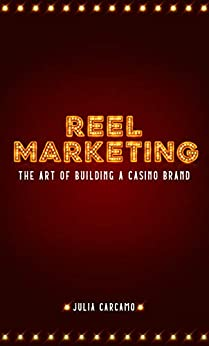 REEL MARKETING: The Art of Building a Casino Brand by [Julia Carcamo]