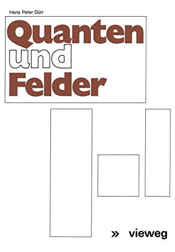 Quanten und Felder: Physikalische und philosophische Betrachtungen zum 70. Geburtstag von Werner Heisenberg