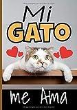 Mi gato me ama: Cuaderno de seguimiento para los que cuidan de su gato y no quieren descuidar nada: La caja de arena, el rascador, el árbol para gatos, sus juguetes favoritos...