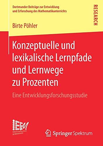 Konzeptuelle und lexikalische Lernpfade und Lernwege zu Prozenten: Eine Entwicklungsforschungsstudie (Dortmunder Beiträge zur Entwicklung und Erforschung des Mathematikunterrichts, Band 35)