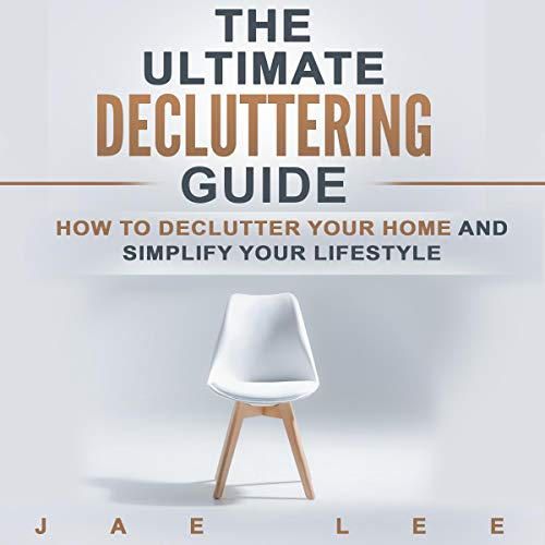 The Ultimate Decluttering Guide: How to Declutter Your Home and Simplify Your Lifestyle audiobook cover art