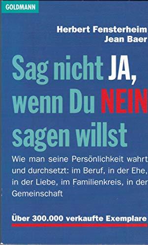 Herbert Fensterheim: Sag nicht ja, wenn du nein sagen willst - Wie man seine Persönlichkeit wahrt und durchsetzt: im Beruf, in der Ehe, in der Liebe, im Familienkreis, in der Gemeinschaft