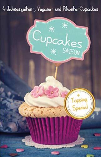 Cupcakes Saison - 4-Jahreszeiten-, Vegane- und Pikante-Cupcakes - Cupcake Backbuch + Topping Special
