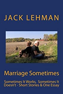 Marriage Sometimes: Sometimes It Works, Sometimes It Doesn't - Short Stories & One Essay