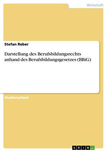 Darstellung des Berufsbildungsrechts anhand des Berufsbildungsgesetzes (BBiG)