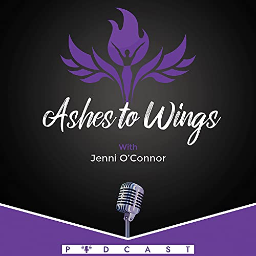 Ashes to Wings Podcast By Jenni O'Connor cover art
