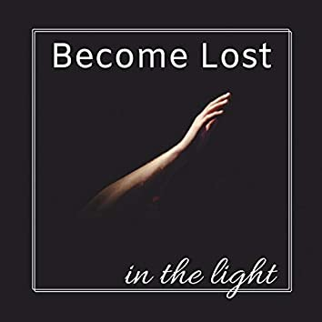 Become Lost in the Light