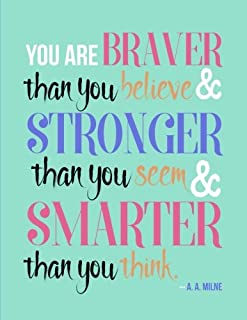 You Are Braver Than You Believe and Stronger Than You Seem and Smarter Than You Think - A. A. Milne: Notebook (Composition Book Journal) (8.5 x 11 Large)