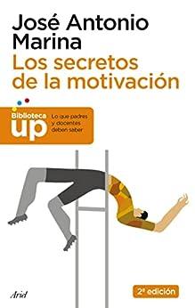 Los secretos de la motivación (Biblioteca UP) (Spanish Edition) par [José Antonio Marina]