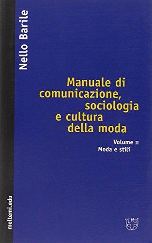 Manuale di comunicazione, sociologia e cultura della moda. Moda e stili (Vol. 2)