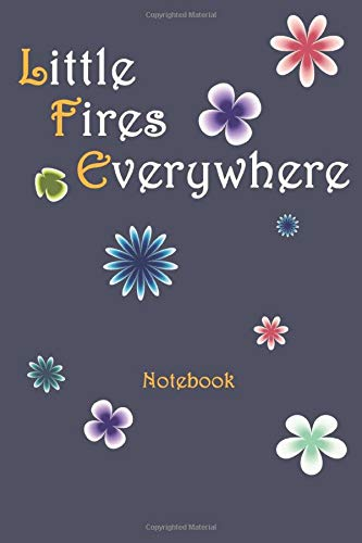 Little Fires Everywhere: Notebook University Graduation gift: Lined Notebook / Journal Gift, 120 Pages, 6x9, Soft Cover, Matte Finish, Funny Birthday Gift for Women, Men, Female, Male, Coworker