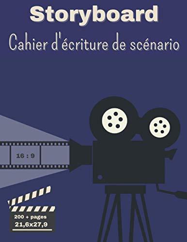 Storyboard Cahier d'écriture de scénario: Pour scénariste, réalisateur et créateur de contenus vidéo   4 cadres par pages   203 pages, 25,6x27,9
