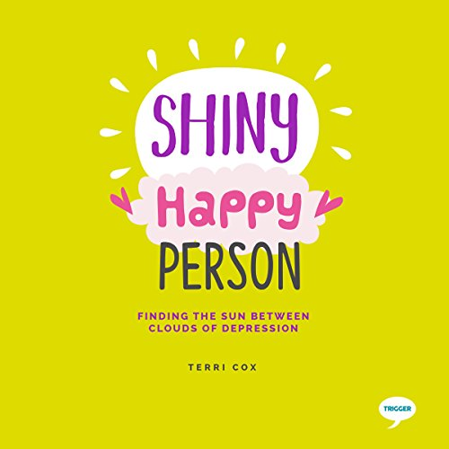 Shiny Happy Person     Finding the Sun Between Clouds of Depression              By:                                                                                                                                 Terri Cox                               Narrated by:                                                                                                                                 Chloe Massey                      Length: 4 hrs and 16 mins     1 rating     Overall 5.0