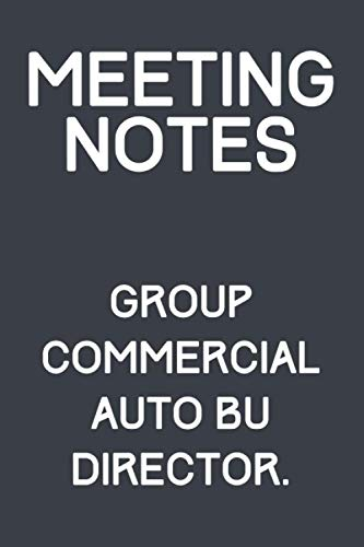 Meeting Notes - Group Commercial Auto BU Director.: Lined Funny Office Notebook Journal / Business / Perfect Gift/Present for Appreciation, Thank ... Year End, Co-worker, Boss, Colleague.