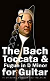 The Bach Toccata & Fugue in D minor for Guitar: In Standard Notation and Tablature (Bach for Guitar Book 5)