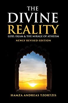 The Divine Reality: God, Islam and The Mirage of Atheism (Newly Revised Edition) by [Hamza Andreas Tzortzis]
