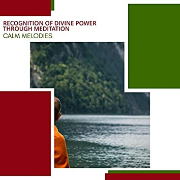 Recognition Of Divine Power Through Meditation - Calm Melodies