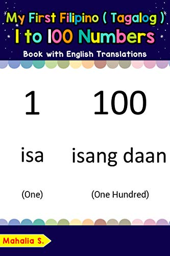 My First Filipino (Tagalog) 1 to 100 Numbers Book with English Translations: Bilingual Early Learning & Easy Teaching Filipino (Tagalog) Books for Kids ... Filipino (Tagalog) words for Children 25)
