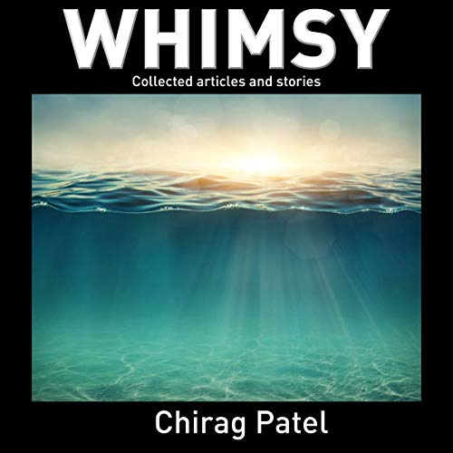 Whimsy: Collected Articles and Stories                   By:                                                                                                                                 Chirag Patel                               Narrated by:                                                                                                                                 Chirag Patel                      Length: 6 hrs and 31 mins     1 rating     Overall 2.0