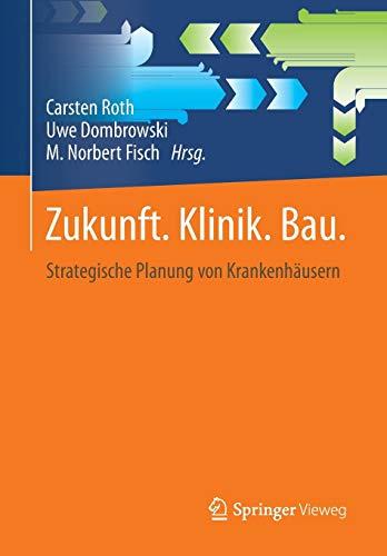 Zukunft. Klinik.  Bau.: Strategische Planung von Krankenhäusern