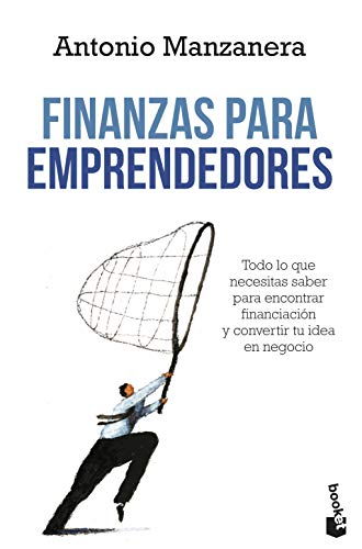 Finanzas para emprendedores: Todo lo que necesitas saber para encontrar financiación y convertir tu idea en negocio (Prácticos)
