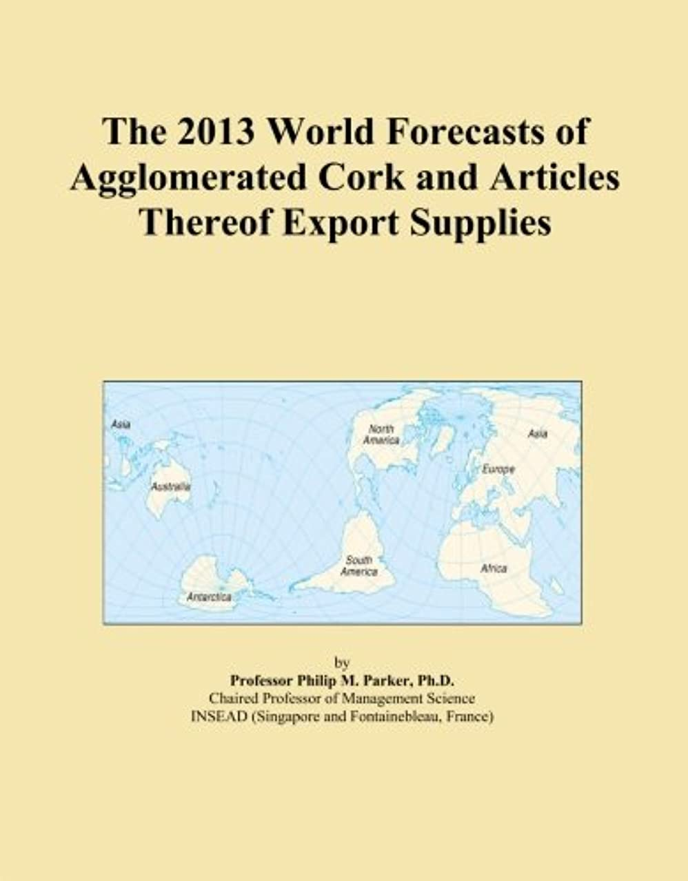 The 2013 World Forecasts of Agglomerated Cork and Articles Thereof Export Supplies