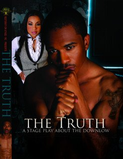 Restoration Stage Inc presents THE TRUTH  ABOUT THE DOWN LOW