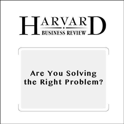 Are You Solving the Right Problem? (Harvard Business Review) Audiobook By Dwayne Spradlin cover art