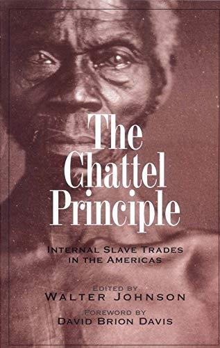 The Chattel Principle: Internal Slave Trades In The Americas (The David Brion Davis Series)