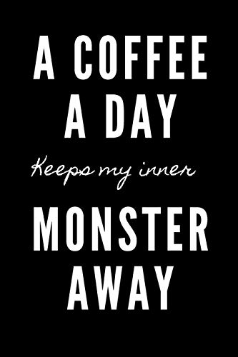 A coffee a day keeps my inner monster away: Funny journal/Notebook for coffee lovers. This journal is for writing in and will make a great gag gift for a coworker gift exchange.