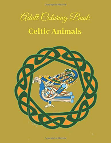 Adult Coloring Book Celtic Animals: Relax & Unwind with Celtic Animals Stress-Relieving Illustrations (Creative Haven Coloring Books)