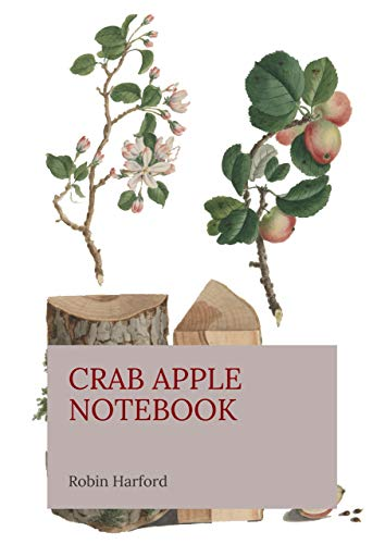 Crab Apple Notebook: A Foraging Guide To Its Past and Present Uses as Food and Medicine (Eatweeds Notebook Book 6) (English Edition)