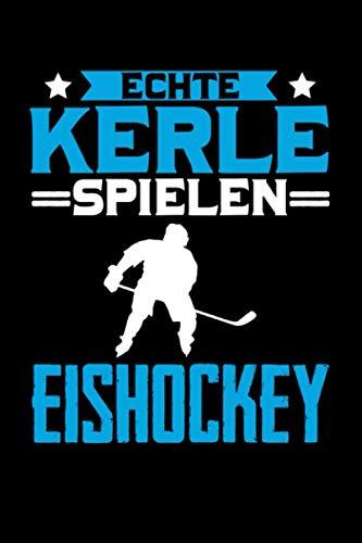 Echte Kerle spielen Eishockey: Taschenbuch / Notizbuch mit Eishockey Motiv -in A5 (6x9 Zoll) gepunktet (dot grid)