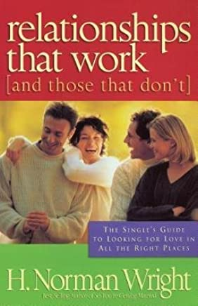 [(Relationships That Work (and Those That Dont))] [Author: Dr H Norman Wright] published on (June, 1998)