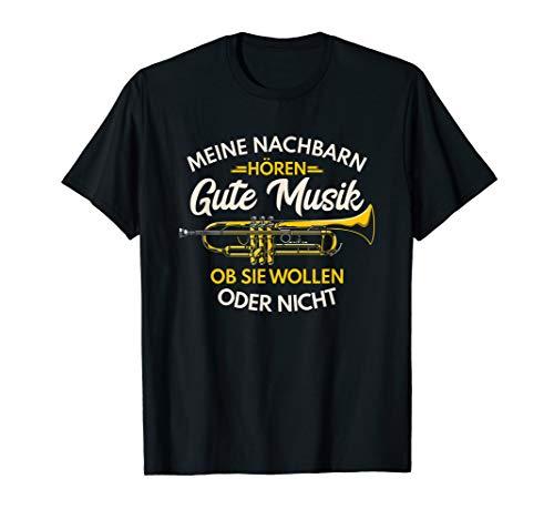 Trompete Meine Nachbarn hören gute Musik Trompeter Geschenk T-Shirt