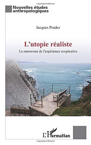 L'Utopie réaliste: Le renouveau de l'expérience coopérative