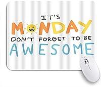 KAPANOUマウスパッド それが月曜日だという言葉は素晴らしいことを忘れないでください ゲーミング オフィス おしゃれ 良い 滑り止めゴム底 ゲーミングなど適用 マウス 用ノートブックコンピュータマウスマット