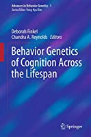 Behavior Genetics of Cognition Across the Lifespan (Advances in Behavior Genetics, 1)