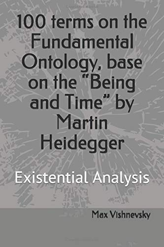 """100 terms on the Fundamental Ontology, base on the """"Being and Time"""" by Martin Heidegger: Existential Analysis"""