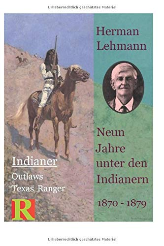 Neun Jahre unter den Indianern, 1870 - 1879: Nine Years among the Indians, 1870 - 1879 (Indianer, Outlaws, Texas Ranger, Band 1)