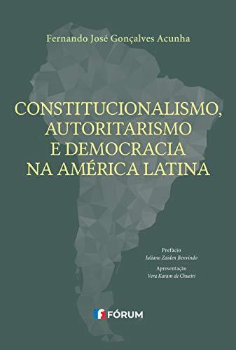 Constitucionalismo, autoritarismo e democracia na América Latina