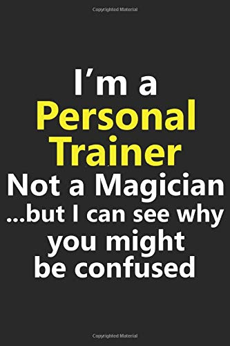 I'm a Personal Trainer Not A Magician But I Can See Why You Might Be Confused: Funny Job Career Notebook Journal Lined Wide Ruled Paper Stylish Diary Planner 6x9 Inches 120 Pages Gift