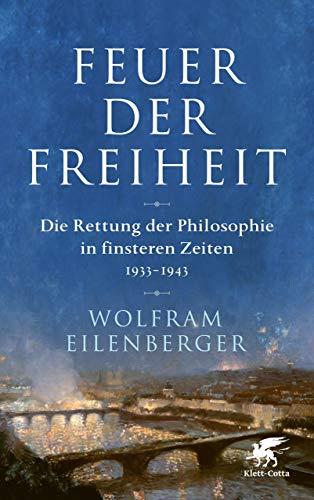 Feuer der Freiheit: Die Rettung der Philosophie in finsteren Zeiten (1