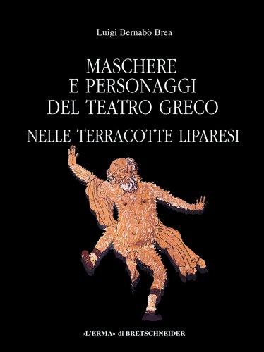 Maschere E Personaggi del Teatro Greco: Nelle Terracotte Liparesi (Bibliotheca Archaeologica, Band 32)