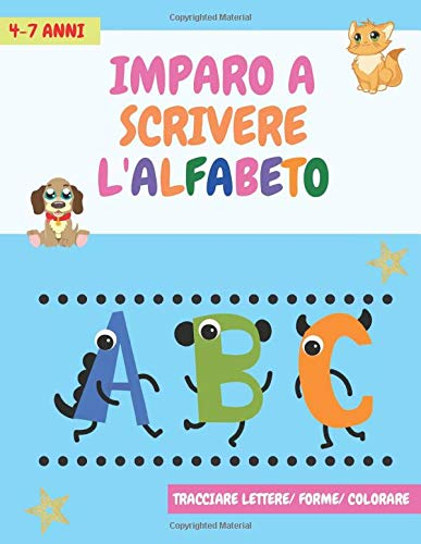 Imparo a scrivere l'alfabeto: Tracciare lettere e forme, colorare immagini e molto altro! - Per bambini in età prescolare e di scuola elementare (libro di attività per bambini dai 4 ai 7 anni)