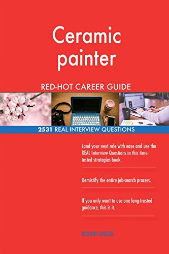 Ceramic painter RED-HOT Career Guide; 2531 REAL Interview Questions