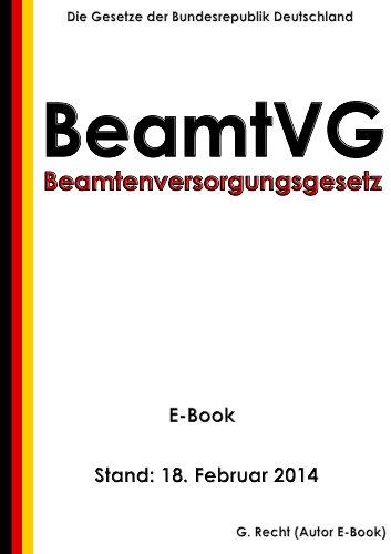 Gesetz über die Versorgung der Beamten und Richter des Bundes (Beamtenversorgungsgesetz - BeamtVG) - E-Book - Stand: 18. Februar 2014 (German Edition)