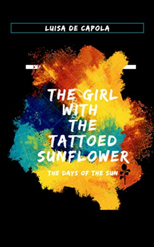 The girl with the tattoed sunflower.: the day of the sun (English Edition)