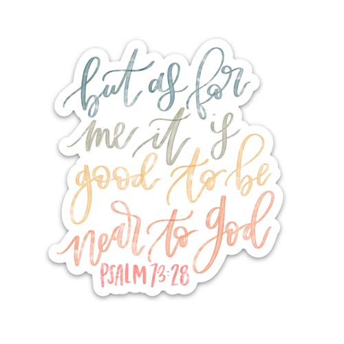 Psalm 73:28 Christian stickers about faith, Jesus, Bible verse quotes, scripture, prayer, religion | Waterproof vinyl decals for a laptop, Bible journal, water bottle etc | It is good to be near God